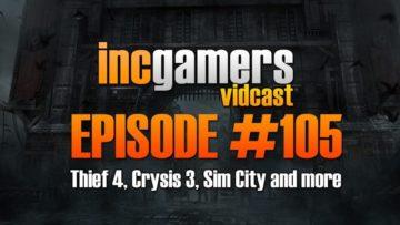 IncGamers Podcast / Vidcast #105