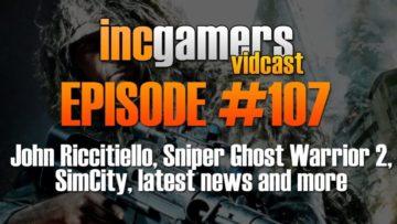 IncGamers Podcast / Vidcast #107