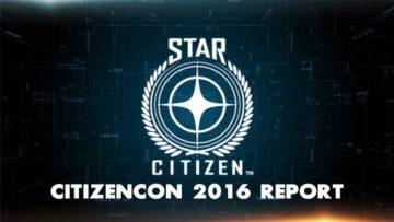 Star Citizen CitizenCon 2016 Full Report – New video is impressive