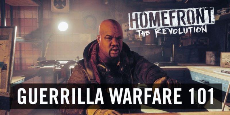 """Homefront: The Revolution Trailer Presents """"guerrilla Warfare 101"""""""
