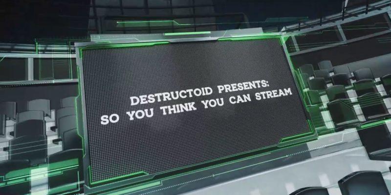 Destructoidpresentssoyouthinkyoucanstreamcompetition